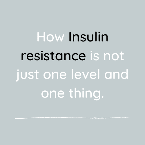 Insulin resistance is not just one level and one thing