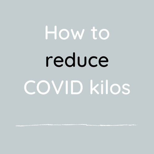 How to reduce COVID kilos