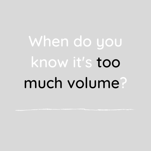 When do you know it's too much volume.