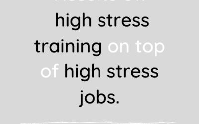High stress training on high stress jobs.