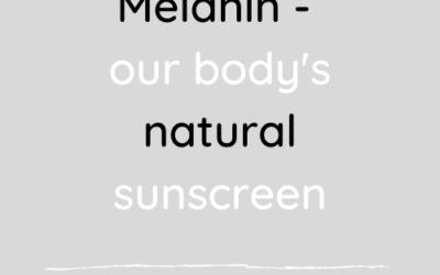 Melanin, our body's natural sunscreen